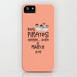 Real Pirates are born in MARCH T-Shirt Dw7wp iPhone Case