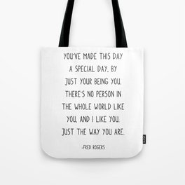 Fred Rogers Quote, You've made this day a special day, Tote Bag