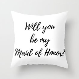 Will you be my maid of honor? Throw Pillow
