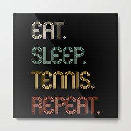 Eat Sleep Tennis Repeat Funny Gift Metal Print