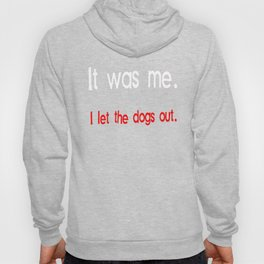 It Was Me, I Let the Dogs Out Hoody