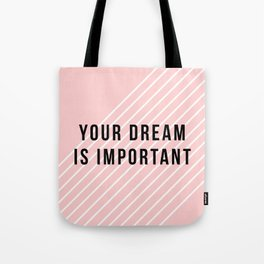 Your dream is important Tote Bag
