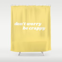 don't worry be crappy Shower Curtain