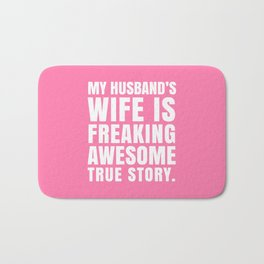 My Husband's Wife is Freaking Awesome (Pink) Bath Mat
