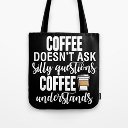 Coffee Doesn't Ask Silly Questions Coffee Understands Tote Bag
