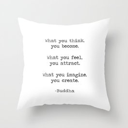 What you think you become, what you feel you attract motivational inspiring Buddha quote art print Throw Pillow