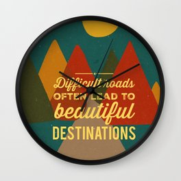 Difficult roads, beautiful destinations Wall Clock
