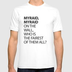 MYRAID, MYRAID  ON THE WALL,  WHO IS THE FAIREST OF THEM ALL? Mens Fitted Tee MEDIUM White