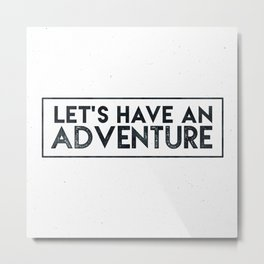 Let's Have an Adventure Quote Metal Print
