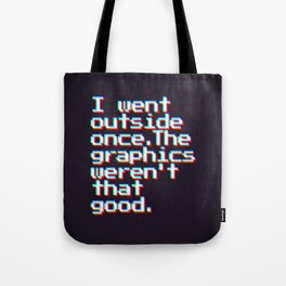 I Went Outside Once. The Graphics Weren't That Good (Color) Tote Bag