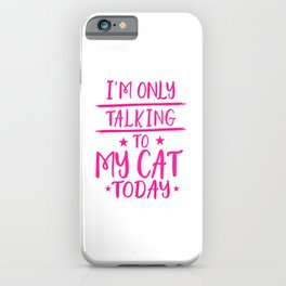 I'm Only Talking To My Cat Today mag iPhone Case