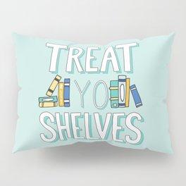 Treat Yo Shelves - Book Nerd Quote Pillow Sham