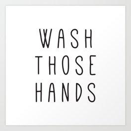 Wash Those Hands Art Print