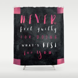 Never feel guilty for doing what's best for you #motivationialquote Shower Curtain