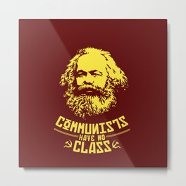 Communists Have No Class Metal Print
