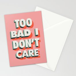 Too Bad I Don't Care Stationery Cards