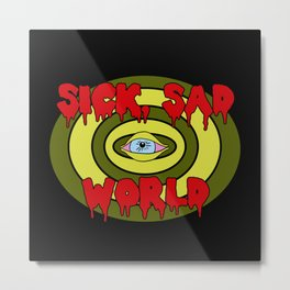 Sick Sad World Metal Print