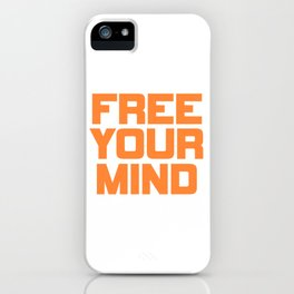 """Want Freedom? Open Minded? Here's a perfect t-shirt for you saying """"Free Your Mind"""" Free your soul! iPhone Case"""