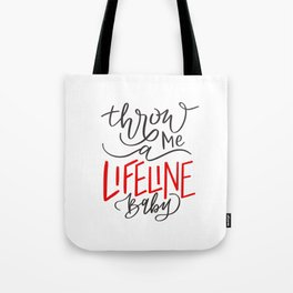 Throw me a lifeline, baby - lyrics Tote Bag