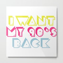 I WANT MY 90s BACK Metal Print