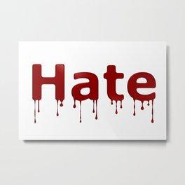 Hate Blood Metal Print