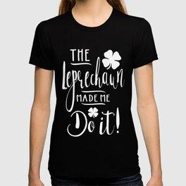 The Leprechaun Made Me Do It! T-shirt