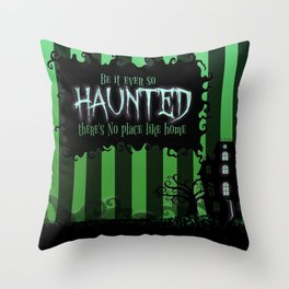 Be it ever so Haunted, there's no place like Home - Green Throw Pillow