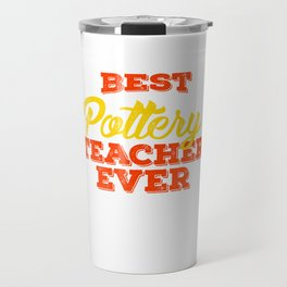 Best Pottery Teacher Ever, Clay Pottery, Ceramics Travel Mug