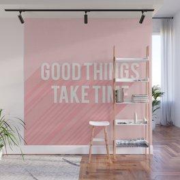 Good Things Take Time (pink) Wall Mural
