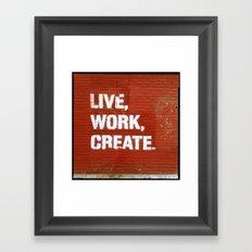 Live. Work. Create. Framed Art Print
