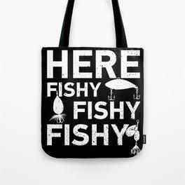 Here Fishy Fishy Fishy Funny Fisherman Gift Tote Bag