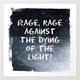 Rage, rage against the dying of the light Art Print