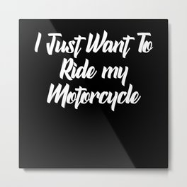I just want to ride my bycicle Metal Print