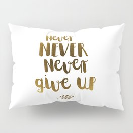 Never NEVER Never give Up Inspirational Quote Pillow Sham