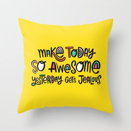 Make Today So Awesome Yesterday Gets Jealous Throw Pillow