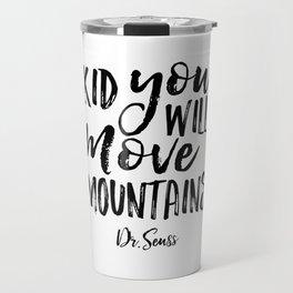 Kid You'll Move Mountains, Birthday,Kids Room Decor,Kids Gift,Children Quote Baby,Typography art Travel Mug