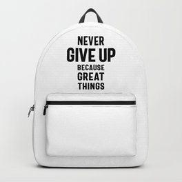 Never Give Up Because Great Things - Motivational Quote Backpack