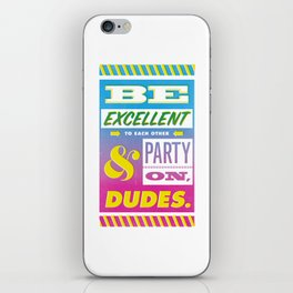 Be Excellent to Each Other And Party On Dudes iPhone Skin