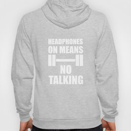 Headphones on Means No Talking Funny Workout T-shirt Hoody