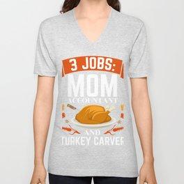 3 jobs mom accountant turkey carver Thanksgiving. Unisex V-Neck