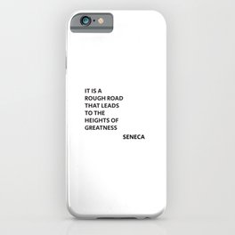IT IS A ROUGH ROAD THAT LEADS TO THE HEIGHTS OF GREATNESS - SENECA STOIC QUOTE iPhone Case
