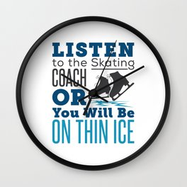 Skating Coach Figure Ice Skating Listen to the Skating Coach Or You Will Be on Thin Ice Wall Clock