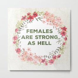 Females are strong as hell Metal Print