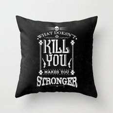 What Doesn't Kill You Makes You Stronger Throw Pillow