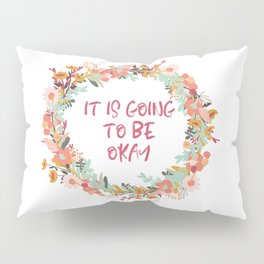 It is going to be Okay Pillow Sham