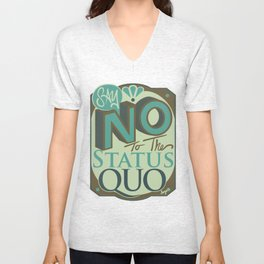 Say NO to the Status Quo Unisex V-Neck