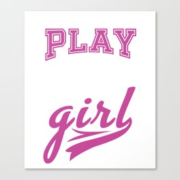 I Play Like Volleyball A Girl Canvas Print