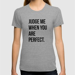 Judge me when you are perfect T-shirt