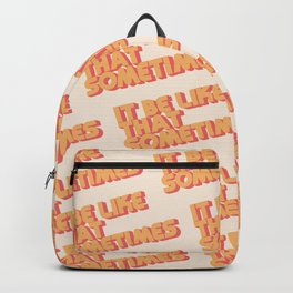 """""""It be like that sometimes"""" Backpack"""