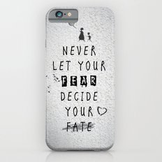 Never Let your fear decide your fate quote iPhone 6 Slim Case